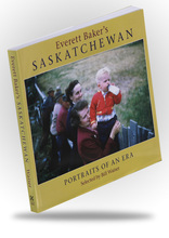 Everett Baker's Saskatchewan: Portraits of an Era